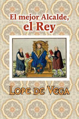El Mejor Alcalde, El Rey - Lope De Vega