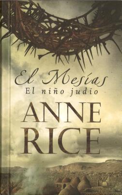 El Mesias: El Nino Judio - Rice, Anne