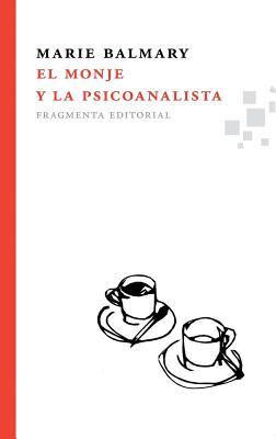 El Monje y La Psicoanalista - Balmary, Marie
