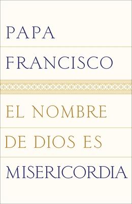 El Nombre de Dios Es Misericordia - Papa Francisco