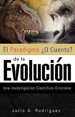 El Paradigma O Cuento de La Evolucion - Rodriguez, Julio A