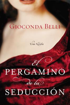 El Pergamino de La Seduccion: Una Novela - Belli, Gioconda