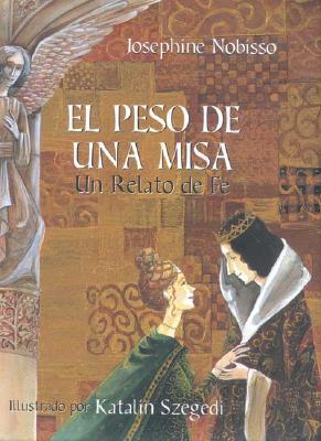 El Peso de Una Misa: Un Relato de Fe - Nobisso, Josephine, and Szegedi, Katalin (Illustrator)