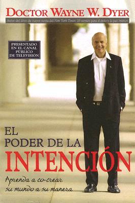 El Poder de la Intencion: Aprenda a Co-Crear Su Mundo a Su Manera - Dyer, Wayne W, Dr.