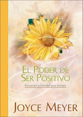 El Poder de Ser Positivo: Encuentra la Felicidad Para Siempre - Meyer, Joyce