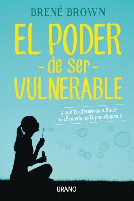 El Poder de Ser Vulnerable - Brown, Brene, PhD, Lmsw