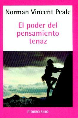 El Poder del Pensamiento Tenaz - Peale, Norman Vincent