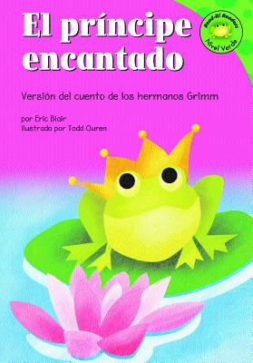 El Principe Encantado: Version del Cuento de Los Hermanos Grimm - Blair, Eric, and Ouren, Todd (Illustrator)