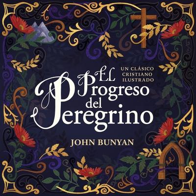 El Progreso del Peregrino: Un Clßsico Cristiano Ilustrado - Bunyan, John