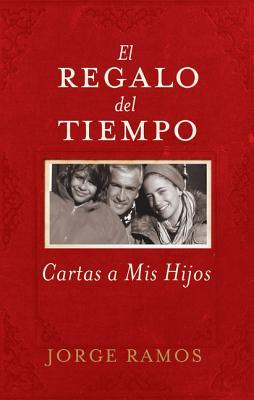 El Regalo del Tiempo: Cartas a Mis Hijos - Ramos, Jorge del Rayo