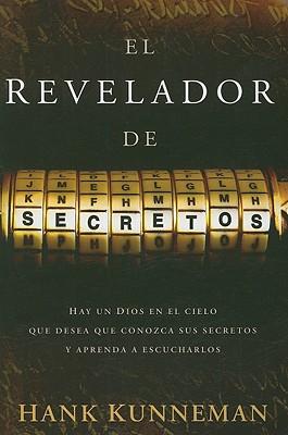 El Revelador de Secretos: Hay un Dios en el Cielo Que Desea Que Conozca Sus Secretos y Aprenda A Escucharlos - Kunneman, Hank