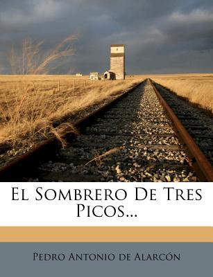 El Sombrero de Tres Picos... - Pedro Antonio De Alarc N (Creator)