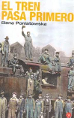 El Tren Pasa Primero - Poniatowska, Elena
