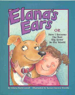 Elana's Ears, or How I Became the Best Big Sister in the World - Lowell, Gloria Roth, and Brooks, Karen Stormer