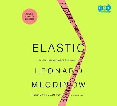 Elastic: Flexible Thinking in a Time of Change - Mlodinow, Leonard (Read by)