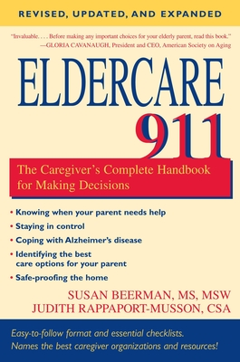 Eldercare 911: The Caregiver's Complete Handbook for Making Decisions (Revised, Updated, and Expanded) - Beerman, Susan, MS, MSW, and Rappaport-Musson, Judith, CSA