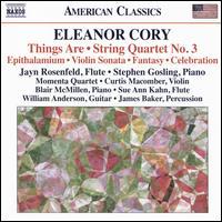 Eleanor Cory: Things Are; String Quartet No. 3 - Blair McMillen (piano); Curtis Macomber (violin); James Baker (percussion); Jayn Rosenfeld (flute); Momenta Quartet;...