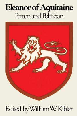 Eleanor of Aquitaine: Patron and Politician - Kibler, William W (Editor)