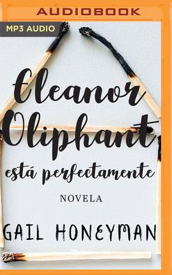 Eleanor Oliphant Estß Perfectamente (Narraci?n En Castellano) - Honeyman, Gail, and Melgares, Beatriz (Read by)