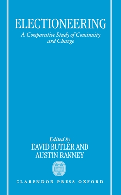 Electioneering: A Comparative Study of Continuity and Change - Butler, David E (Editor)