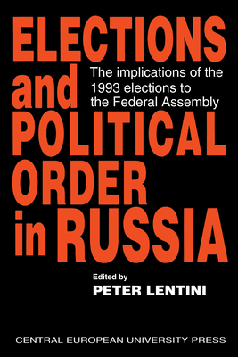 Elections and Political Order in Russia: The Implications of the 1993 Elections to the Federal Assembly - Lentini, Peter (Editor)