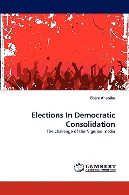 Elections in Democratic Consolidation - Ahanihu, Ebere