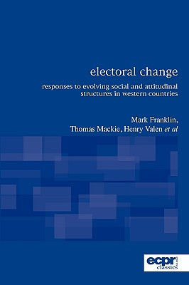 Electoral Change: Responses to Evolving Social and Attitudinal Structures in Western Countries - Franklin, Mark, and MacKie, Thomas T, and Valen, Henry, Professor
