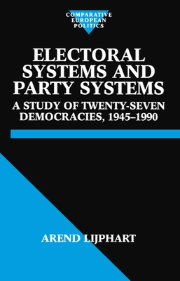 Electoral Systems and Party Systems: A Study of Twenty-Seven Democracies, 1945-1990 - Lijphart, Arend