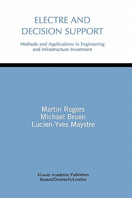 Electre and Decision Support: Methods and Applications in Engineering and Infrastructure Investment - Rogers, Martin, and Bruen, Michael, and Maystre, Lucien-Yves