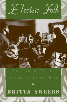 Electric Folk: The Changing Face of English Traditional Music - Sweers, Britta