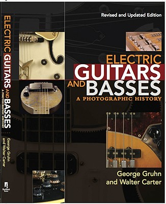 Electric Guitars and Basses: A Photographic History - Gruhn, George, and Carter, Walter