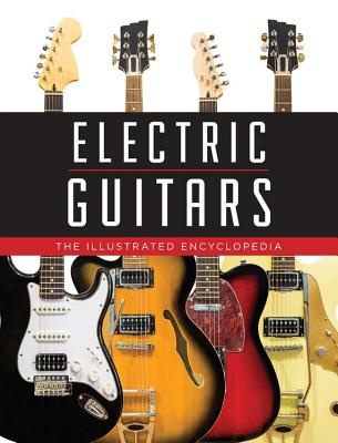 Electric Guitars: The Illustrated Encyclopedia - Bacon, Tony (Contributions by), and Carter, Walter (Contributions by), and Elder, Ben (Contributions by)