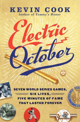 Electric October: Seven World Series Games, Six Lives, Five Minutes of Fame That Lasted Forever - Cook, Kevin