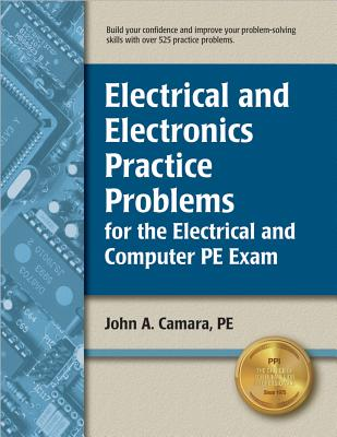 Electrical and Electronics Practice Problems for the Electrical and Computer PE Exam - Camara, John A