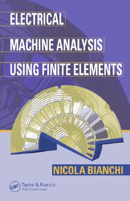 Electrical Machine Analysis Using Finite Elements - Bianchi, Nicola