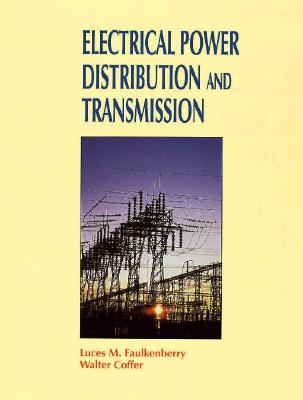 Electrical Power Distribution and Transmission - Faulkenberry, Luces M, and Coffer, Walter, and Fsulkenberry