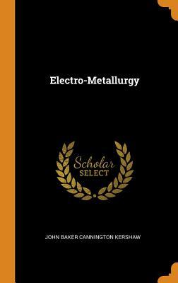 Electro-Metallurgy - Kershaw, John Baker Cannington