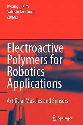 Electroactive Polymers for Robotic Applications: Artificial Muscles and Sensors - Kim, Kwang J. (Editor), and Tadokoro, Satoshi (Editor)