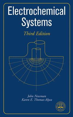 Electrochemical Systems - Newman, John, Professor, and Thomas-Alyea, Karen E