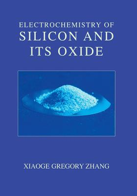 Electrochemistry of Silicon and Its Oxide - Zhang, Xiaoge Gregory