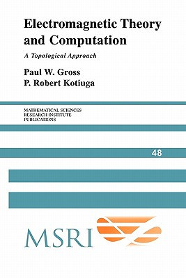 Electromagnetic Theory and Computation: A Topological Approach - Gross, Paul W., and Kotiuga, P. Robert