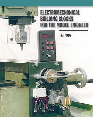 Electromechanical Building Blocks: For the Model Engineer - Addy, Pat