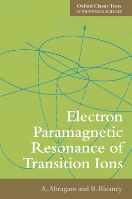 Electron Paramagnetic Resonance of Transition Ions - Abragam, A., and Bleaney, B.