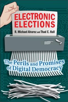 Electronic Elections: The Perils and Promises of Digital Democracy - Alvarez, R Michael