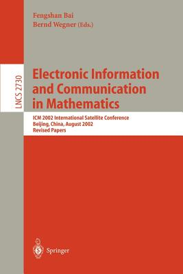 Electronic Information and Communication in Mathematics: ICM 2002 International Satellite Conference, Beijing, China, August 29-31, 2002, Revised Papers - Bai, Fengshan (Editor), and Wegner, Bernd (Editor)