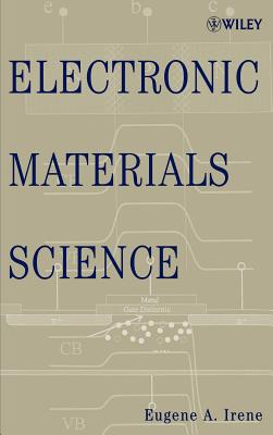 Electronic Materials Science - Irene, Eugene A
