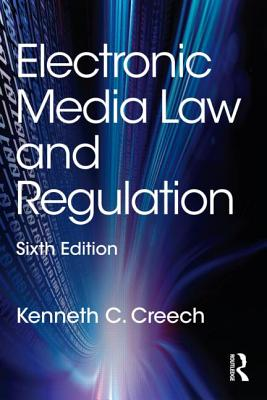 Electronic Media Law and Regulation - Creech, Kenneth C