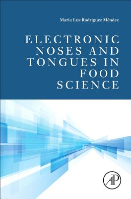 Electronic Noses and Tongues in Food Science - Rodriguez Mendez, Maria Luz (Editor), and Preedy, Victor R (Editor)