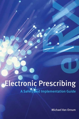 Electronic Prescribing: A Safety and Implementation Guide - Van Ornum, Michael