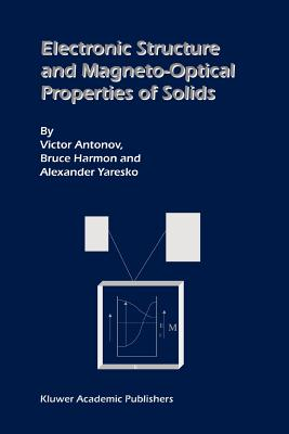Electronic Structure and Magneto-Optical Properties of Solids - Antonov, Victor, and Harmon, Bruce, and Yaresko, Alexander